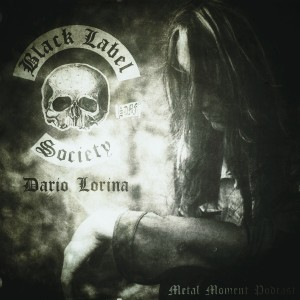 Black Label Society 's Dario Lorina - Metal Moment Podcast 082